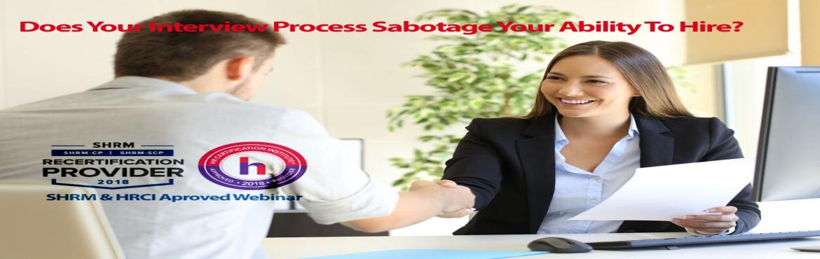 Book Online Tickets for Does Your Interview Process Sabotage You, Aurora.  OVERVIEW  It's more competitive than ever to attract, interview and hire top talent. Could your current interviewing process be sabotaging your ability to attract and hire the best talent?   Technology