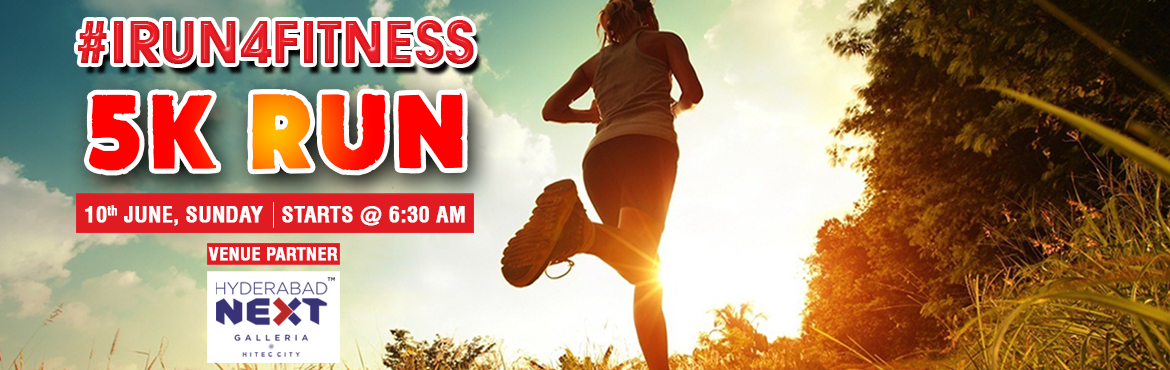 """Book Online Tickets for IRUN4FITNESS , Hyderabad. Hello Guys, A warm welcome to you for an awesome event """" I RUN4FITNESS at Hyderabad Next Galleria Mall (Hitech City), Hyderabad. Join this event with your friends and experience a healthy run. Register for the event 5K Run """" I RUN4F"""