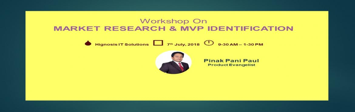 Book Online Tickets for Market Research and MVP Identification, Bangalore. Who Should Attend:   IT Professionals who would want to develop competency in the area of Market Research specific to Tech Products    A Start-up enthusiast or a Tech Entrepreneur   Objective: At the end of the workshop you will be able to perfo