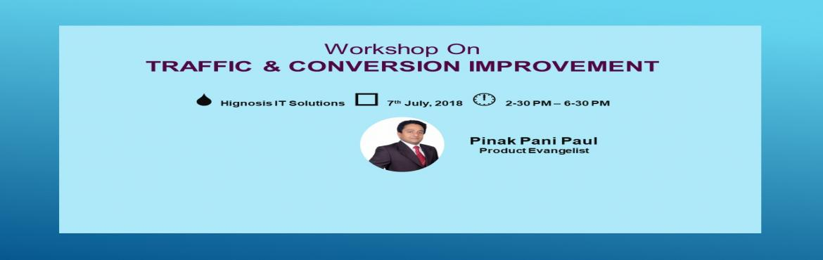 Book Online Tickets for Traffic and Conversion Improvement, Bangalore. Who Should Attend:   IT Professionals interested to develop competency in the area of traffic & conversion improvement using best practices   A Start-up enthusiast or a Tech Entrepreneur   Objective: At the end of the workshop you wil