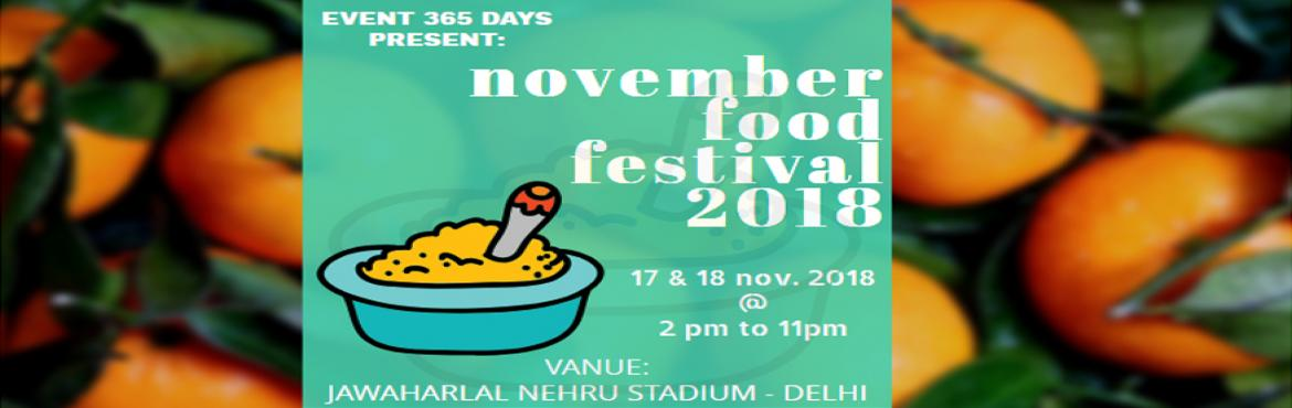 Book Online Tickets for November Food Festival 2018, New Delhi.   Event is about the food and the drinks. All visitors treat as a special guest. Event fullfill of dj\'s and rocking bands for the visitors entertainment. All the visitors will enjoy the variety of food\'s and the drinks.