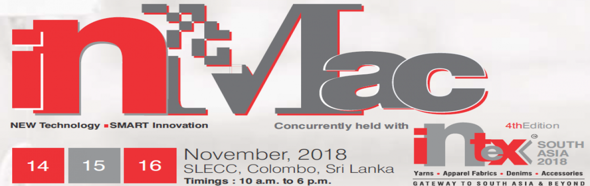 Book Online Tickets for InMac, Colombo. InMac has been conceived as the complete B2B garment and textile machinery show to be held in Sri Lanka. InMac looks to take the overall South Asian textile and apparel manufacturing industry forward by ramping up industrial developments and bringing