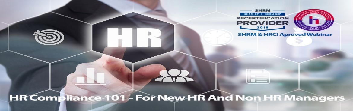 Book Online Tickets for HR Compliance 101 - For New HR And Non H, Aurora.   OVERVIEW   Knowing what to do in increasingly complicated employee situations can be difficult for even seasoned managers, especially if a manager has never had training.For a new manager these problems are intensified.For a new HR Manage