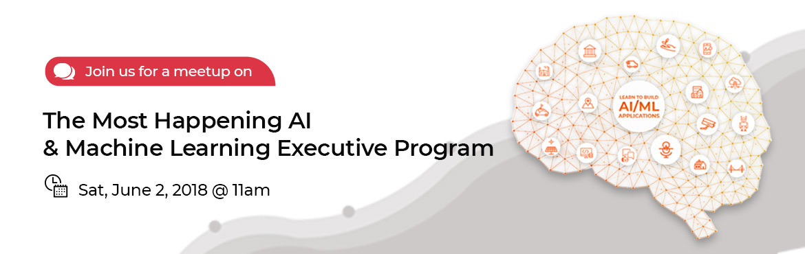 Book Online Tickets for The Most Happening  AI/ML Executive Prog, Bengaluru. \