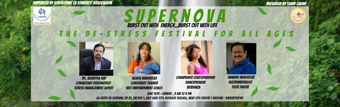 """Book Online Tickets for Supernova- The De Stress Festival For Al, Bidhannaga. SUPERNOVA Burst Out With Energy, Burst out with Life The De Stress Festival for All Ages  """"I think that we are like stars. Something happens to burst us open; but when we burst open and think we are dying; we're actually"""