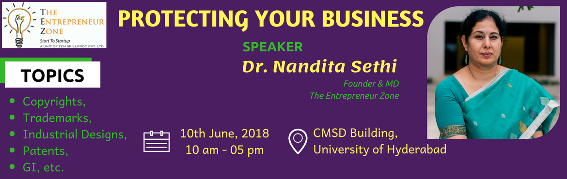 Book Online Tickets for PROTECT YOUR BUSINESS, Hyderabad. 1-Day Workshop on PROTECTING YOUR BUSINESS DATE: 10th June 2018 TIME: 10 AM to 05 PM VENUE: Centre for Modelling, Simulation & Design (CMSD), University of Hyderabad, Gachibowli WORKSHOP FEE: Rs. 1,000/- (Inclusive Tea, Snacks & Lunch)