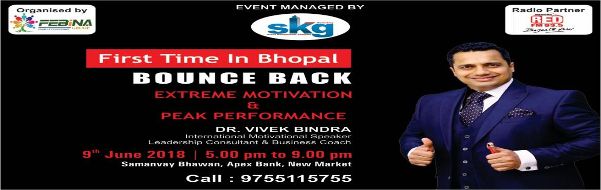 Book Online Tickets for Dr.Vivek Bindra Live In Bhopal, Bhopal. Dr.Vivek Bindra Live In Bhopal  The Dr. Vivek Bindra Live in Bhopal with his Bounce Back series A Power Packed Seminar on Extreme Motivation & Peak performance.A program that will change your professional life. Recommended for Entrepreneurs