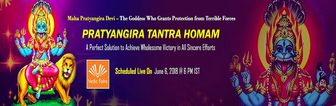 Book Online Tickets for Pratyangira Devi Homam, Chennai. Maha Pratyangira Devi – The Goddess Who Grants Protection From Terrible Forces PRATYANGIRA TANTRA HOMAM A Perfect Solution to Achieve Wholesome Victory in All Sincere Efforts Scheduled Live On June 06, 2018 @ 6 PM IST Goddess Pratyangira Devi G