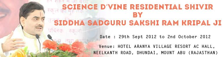 Book Online Tickets for SCIENCE D\'VINE SADHNA SHIVIR, Other. Science d\\'vine advance course by Siddha Sadguru Sakshi Ram Kripal Ji
