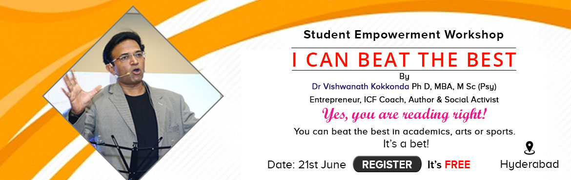Book Online Tickets for I Can Beat The Best , Hyderabad. Dear Students, How to be the best ? How to be the best with great ease ? < While you have all the fun > How to be the best in all facets of student life ? < Such as academics, co-curricular activities, extra curricular activities at college/