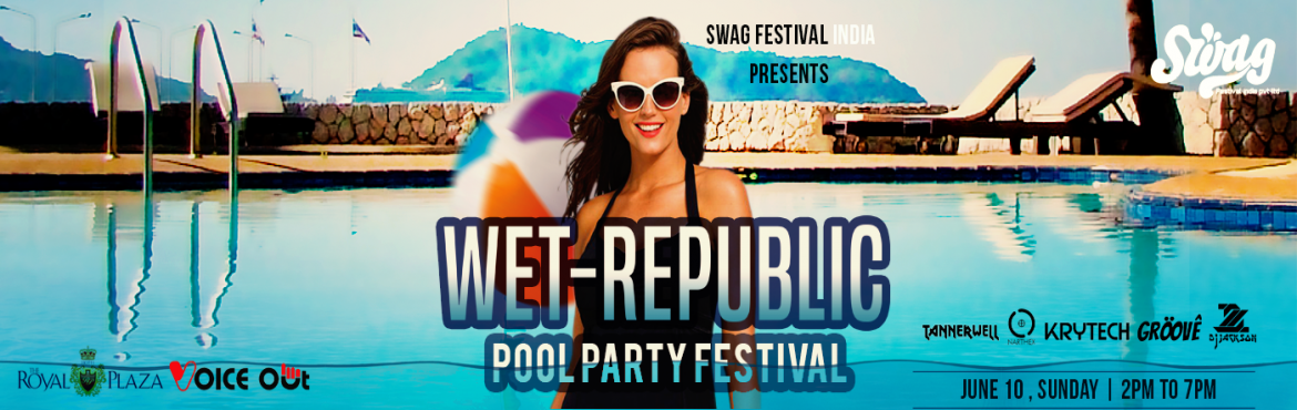 Book Online Tickets for Wet Republic Pool Party Festival, New Delhi. Swag festival India presents edition 4 pool party of the year wet - Republic pool party festival. Join the best pool party this summer