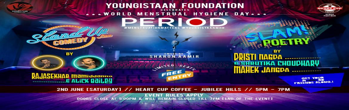 Book Online Tickets for PERIOD, Hyderabad. Youngistaan Foundation presents    P E R I O D    Celebrating World Menstrual Hygiene Day   Live Standup Comedy by Rajashekar Mamidana and Alick Baily & Slam Poetry Sessions by Dristi Nagda, Shrutika Choudhary and Mahek Jangda &nbs