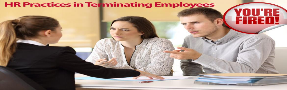 Book Online Tickets for HR Best Practices in Terminating Employe, Aurora.   I wanted to make sure that you do not miss the opportunity to get some exclusive knowledge on how to utilize the employee termination procedure to reduce the risk of lawsuits and workplace violence. The webinar also discusses the federal &