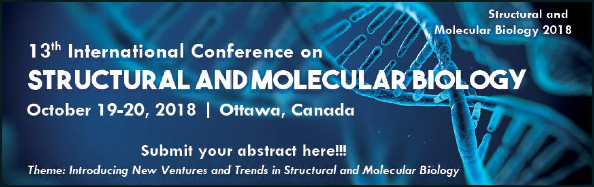 Book Online Tickets for 13th International Conference on Structu, Ottawa.  Structural and Molecular Biology 2018 is a global platform to outspread your research globally; it is to be held at Ottawa, Canada during October 19-20, 2018. A leading prominent forum for Directors of Structural Biology, Molecular Biology, Bio
