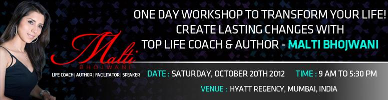 Book Online Tickets for One Day Workshop to Transform your Life, Mumbai. Workshop Leader- Malti Bhojwani