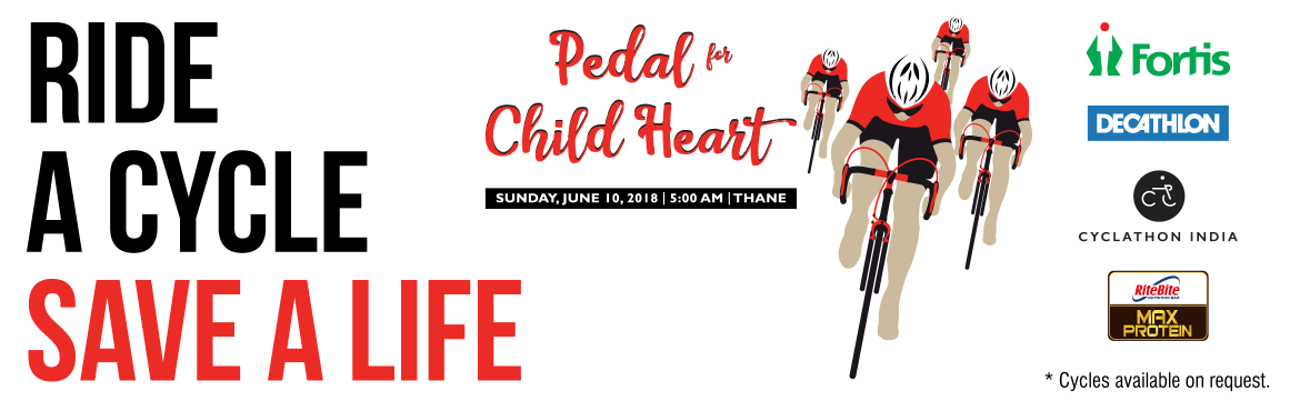 Book Online Tickets for PEDAL for CHILD HEART , Thane. PEDAL for CHILD HEART ™is an Inititative of Cyclathon India & Fortis Hospital, Mulund to Support Project Aasha, an initiative by Fortis Hospital and the Maharashtra State to treat underprivileged children from Tribal and Rural A