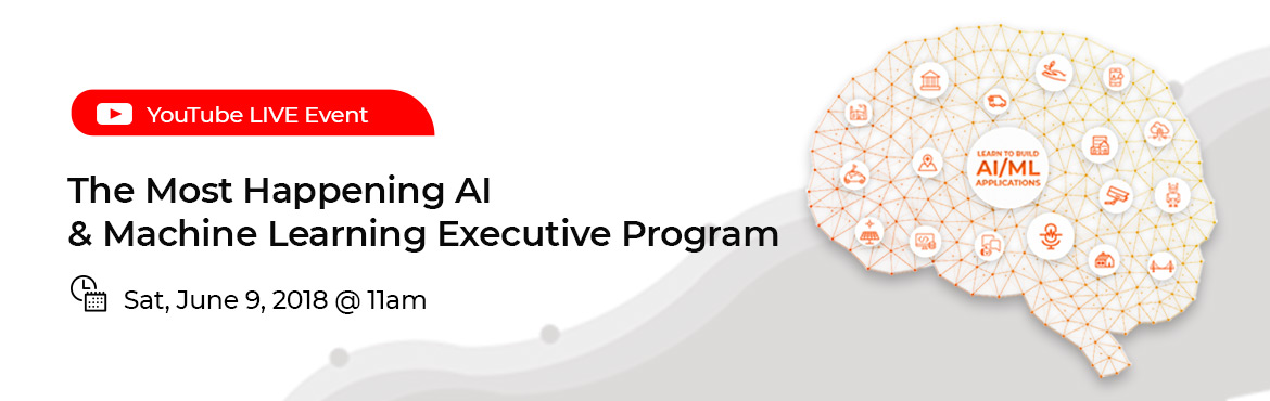 Book Online Tickets for The Most Happening  AI/ML Executive Prog, Hyderabad. \