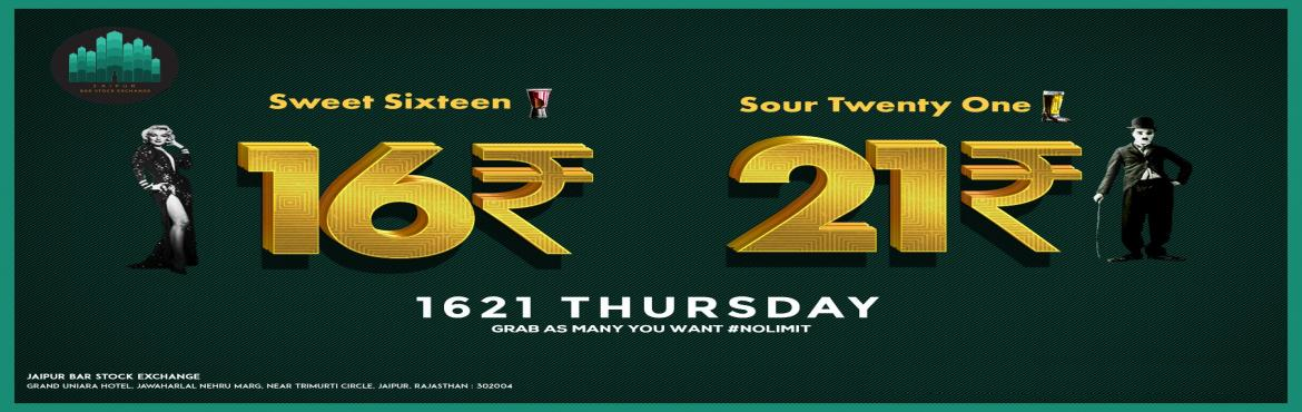Book Online Tickets for Thursday 1621 Night At JBSE , Jaipur.   We are Back Again But This Time More Massive & More Surprising Cuz Its Sweet Sixteen And Sour Twenty One