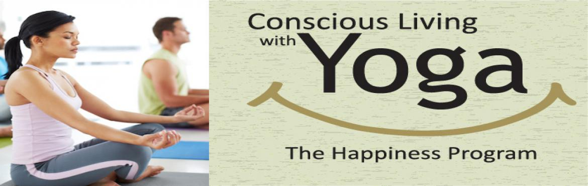 Book Online Tickets for Conscious Living with Yoga - The Happine, Mumbai.  Conscious Living with YOGA – The Happiness Program is designed to allow you to experience everlasting Happiness. You will experience Happiness not just a state of Mind but as a Way of Being. It is known, researched and now proven tha