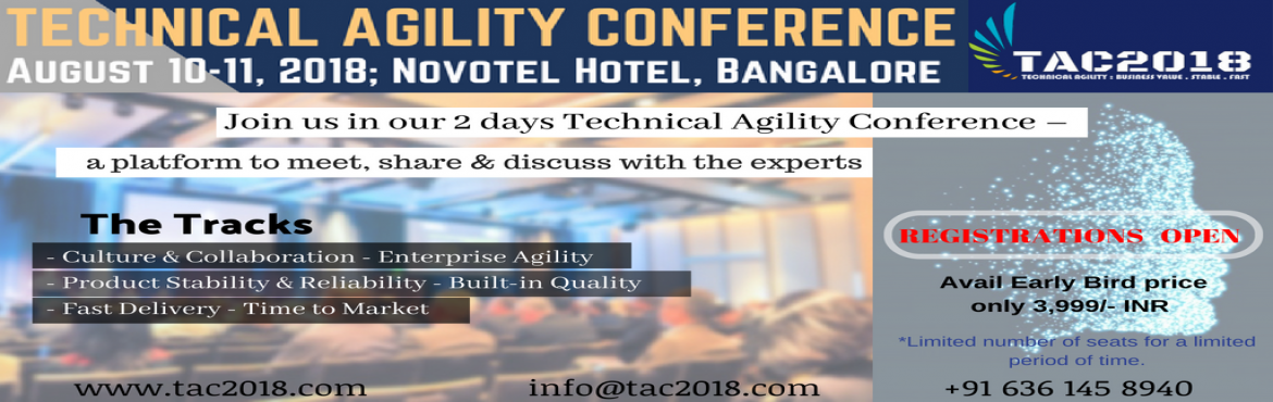 Book Online Tickets for Technical Agility Conference (TAC2018), Bengaluru. TECHNICAL AGILITY CONFERENCE   Date: AUGUST 10 - 11, 2018VENUE: NOVOTEL HOTEL, BENGALURUJoin us in our 2 days Technical Agility Conference a platform to meet, share & discuss with the experts around the globe under one roof where y