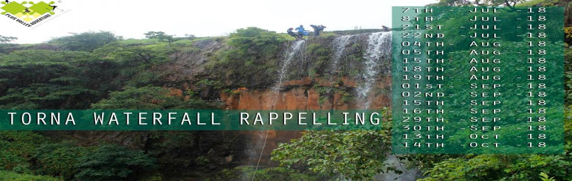 Book Online Tickets for TORNA WATERFALL RAPPELLING, Pune. TORNA WATERFALL RAPPELLING It is usually thought that rock adventure is over with the arrival of monsoon. But prooving it wrong, Plus Valley Adventure is organizing a Torna waterfall rappelling event near Torna along a torrent and gushing 130ft water
