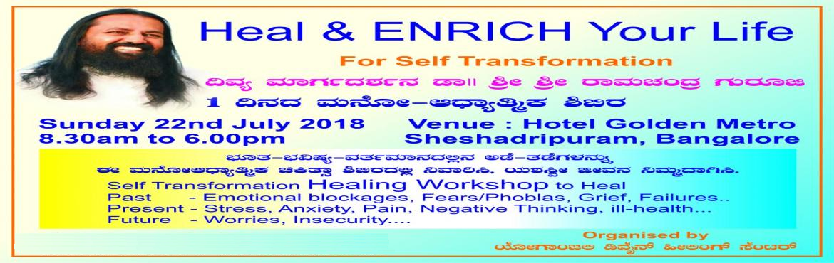 Book Online Tickets for Heal and Enrich Your Life, Bengaluru.  Heal and Enrich Your Life By Sri Sri Ramachandra Guruji  One day workshop on Self transformation Healing Workshop to Heal  Past Emotional Blockages, Fear/Phobias ,Grief,Failures Present-Stress,Anxiety,Pain,Negative Thinking,ill-Health
