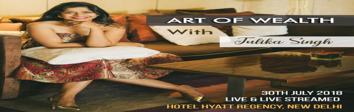 Book Online Tickets for ART OF WEALTH By TULIKA SINGH, New Delhi. THE ART OF WEALTH WITH TULIKA SINGHWhen did you decide you could not be wealthy????How many ways have you shut down that could actually make you wealthy???Did you know being wealthy and being rich mean different things???  The Art o