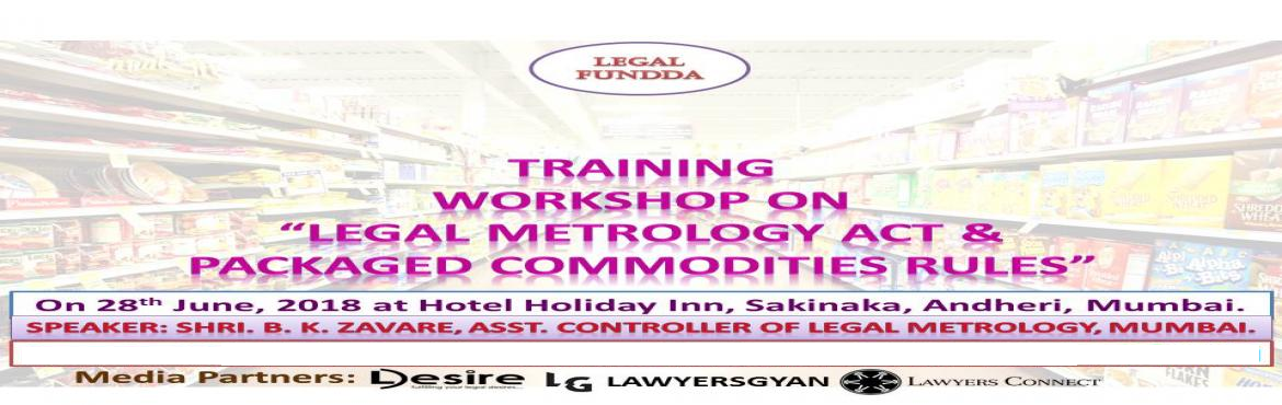 "Book Online Tickets for TRAINING WORKSHOP ON LEGAL METROLOGY ACT, Mumbai. Training workshop on ""Legal Metrology Act & Packaged Commodities Rules. Mandatory Declarations on Label, Advertisement, TVC & E-commerce on June 28th, 2018     Speaker: Shri. B. K. Zavare, Hon\'ble Asst. Controller -"