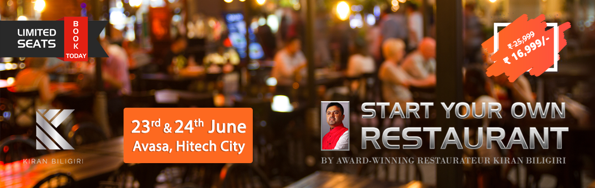 Book Online Tickets for Start Your Own Restaurant Two Day Worksh, Hyderabad. Restaurant Kick-start Seminar by Kiran Biligiri   Most people who wanted to be entrepreneurs have at least once considered opening a restaurant. While most people dream – the fear of failing, the uncertainty about returns from the investm