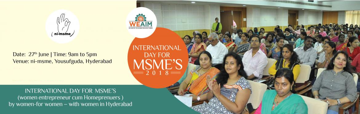 Book Online Tickets for INTERNATIONAL  DAY FOR  MSMES 2018, Hyderabad. Greetings from WE AIM ( Womenergy Association of Incubators in Manufacturing)  We Invite you all to the International MSME day celebration on June 27th,2018 at NIMSME institute at Yousufguda,Telangana ,Hyderabad.   International day for MSM