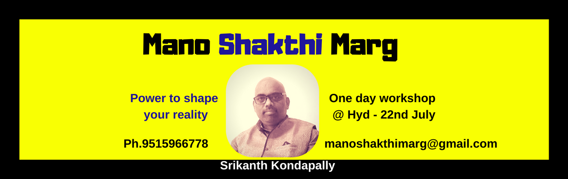 Book Online Tickets for Mano Shakthi Marg - Power to shape your , Hyderabad. https://www.youtube.com/watch?v=FUODpOoHWXc Mano Shakthi Marg -Power to shape your realityis a one day training workshop. \