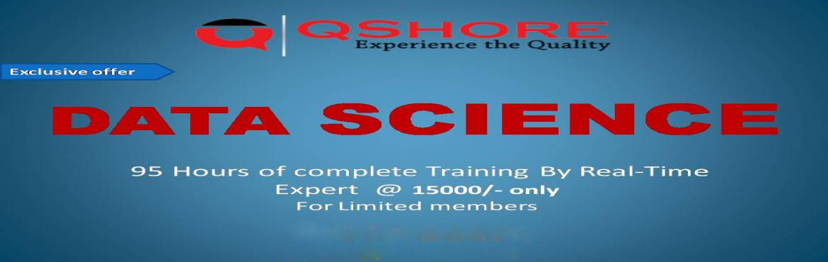 Book Online Tickets for data science training in kondapur, Hyderabad. Qshoe technologies offeringexclusive offer on data science trainingonly at 15000/- fo limited members. attend the free demo on data scienceby real-time expertsat qshoretechnologies kondapur call us on 9030821111 &n