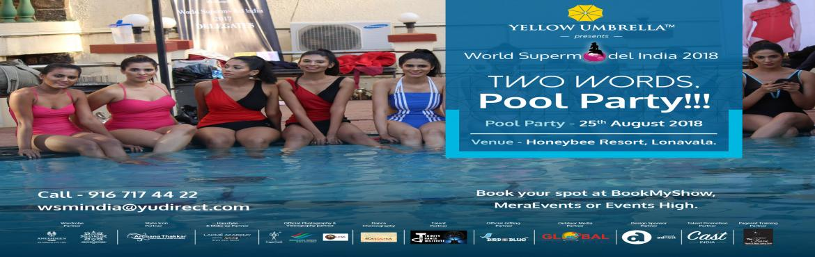 Book Online Tickets for World Supermodel Pool Party, Khandala. World Supermodel India and World Supermodel South Asia are owned and hosted by Yellow Umbrella Group, the largest marketing company in India. World Supermodel India showcases Indian Teen girls and women with in the age of 16-30 only. The competition