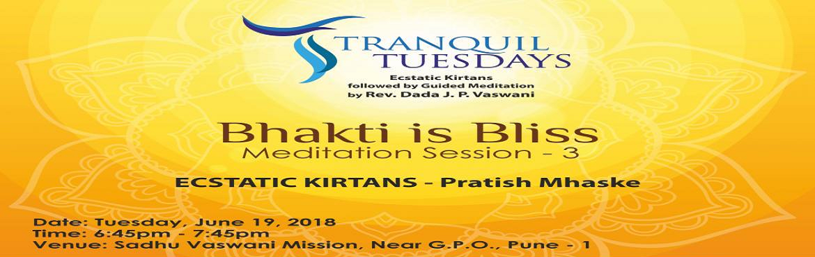 Book Online Tickets for Tranquil Tuesdays   19 June 2018, Pune. Your strive for self attainment ends here.Evidence serenity and inner peace at Tranquil Tuesdays.Ecstatic kirtans by Pratish Mhaske followed by Rev. Dada J.P. Vaswani\'s guided meditation on Bhakti. No Entry. All are welcome.