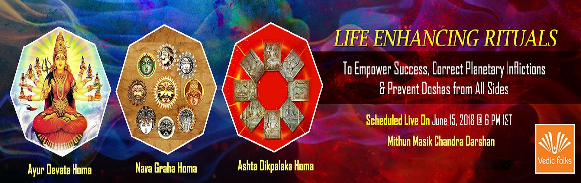 Book Online Tickets for Life Enhancing Rituals, Chennai. LIFE ENHANCING RITUALS To Empower Success, Correct Planetary Inflictions & Prevent Doshas from All Sides Ayur Devata Homa, Nava Graha Homa, Ashta Dikpalaka Homa Scheduled live on June 15, 2018 @ 6 PM IST (Mithun Masik Chandra Darshan) Mithun Masi