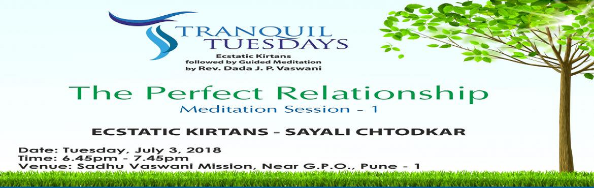 Book Online Tickets for Tranquil Tuesdays | The Perfect Relation, Pune.  Experience serenity and inner peace at Tranquil Tuesdays.   Ecstatic kirtans by Sayali Chtodkar followed by Rev. Dada J.P. Vaswani\'s guided meditation. No fees. All are welcome.