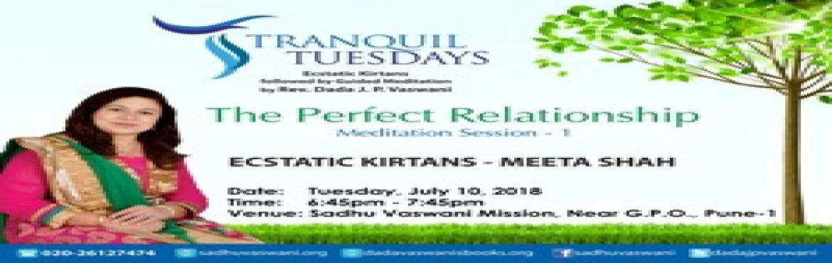 Book Online Tickets for Tranquil Tuesdays | The Perfect Relation, Pune. Your strive for self attainment ends here.  Evidence serenity and inner peace at Tranquil Tuesdays.  Ecstatic kirtans by Meeta Shah followed by Rev. Dada J.P. Vaswani\'s guided meditation. No entry fees. All are welcome.