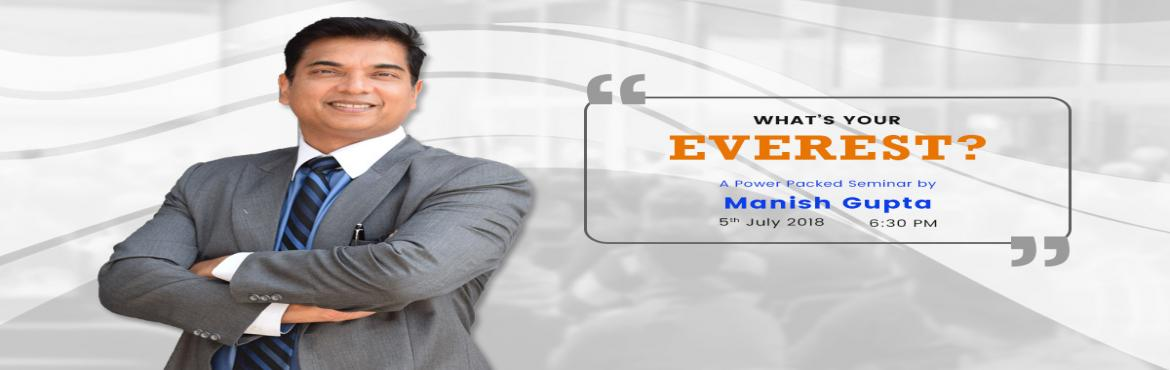 Book Online Tickets for Whats your Everest, Pune. Power-Packed Seminar by Business Mentor and Life Coach -Manish Gupta.    Be Extraordinary!  Achieve what you think is impossible!    Your Everest can be Getting your Qualification.  Your Everest can be