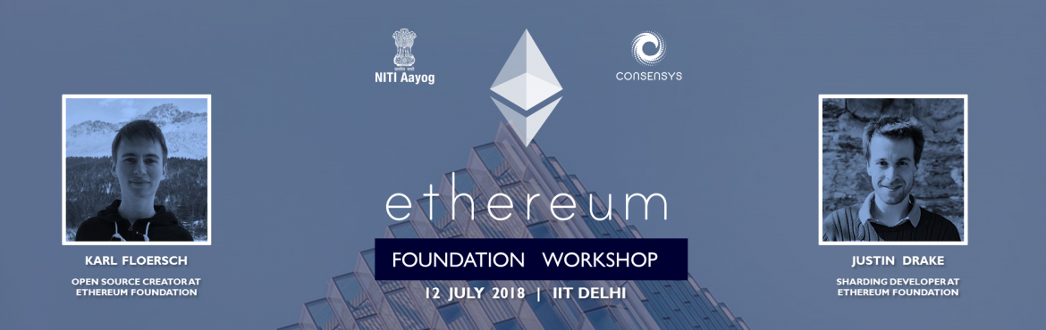 Book Online Tickets for Ethereum Foundation Workshop - IIT Delhi, New Delhi. Join us at IIT Delhi at 11 am on 12th July, 2018 for a special, first of its kind Blockchain workshop with Karl Floersch and Justin Drake of the Ethereum Foundation. The Ethereum Foundation is an organization created by Ethereum Founder Vitalik Buter
