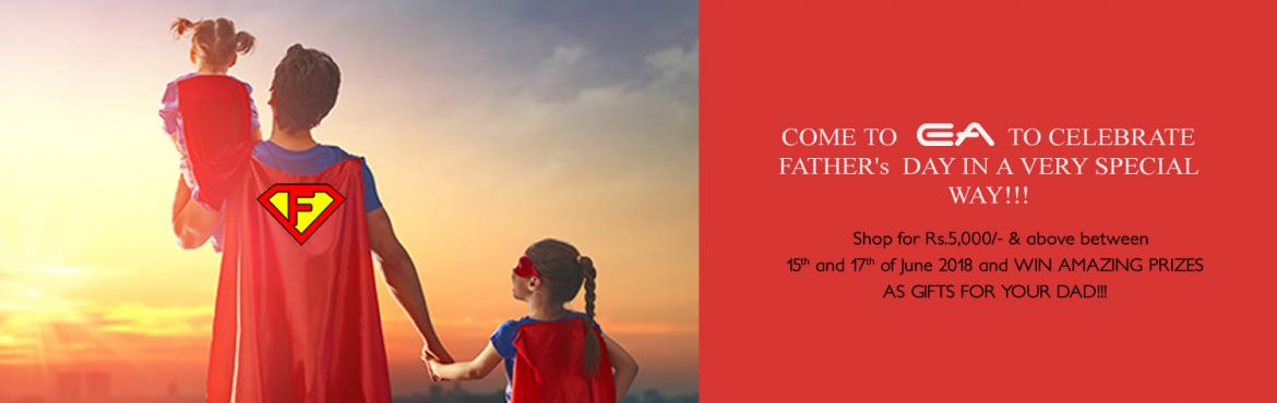 Book Online Tickets for Fathers Day Celebration in Chennai, Chennai.  Come to EA to Celebrate Father\'s Day in a Very Special Way!!!Shop for 5,000 & above between 15th and 17th of June 2018 and Win amazing prizes as gifts for your Dad!!!