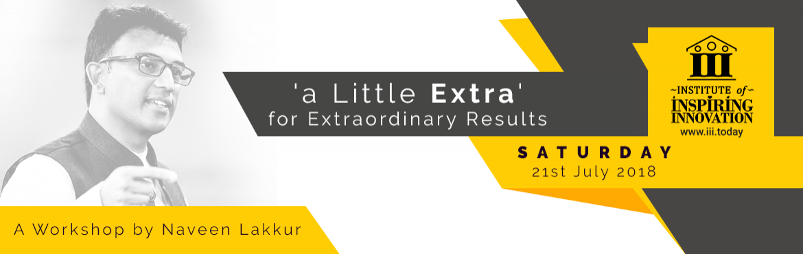 Book Online Tickets for a Little Extra for Extraordinary Results, Bengaluru. \'a Little Extra\' Workshop for Extraordinary Results  Extraordinary results are no longer an option in today's hyper-competitive professional world; they are the key to stand out in a crowded environment. It is the ability to bring out &l