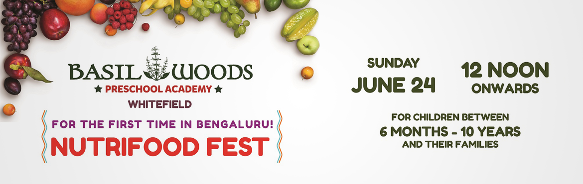 Book Online Tickets for Nutrifood Fest, Bengaluru.  Basil Woods Nutrifood Fest - Bengaluru\'s first preschool food carnival!At Basil Woods Preschool Academy, ECC Road, WhitefieldSunday, June 24 - 12 noon onwardsFor children aged 6 months to 10 years, and their families(Limited entries now open)C
