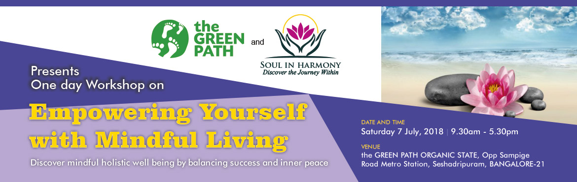 Register today to Empowering Yourself with Mindful Living workshop in Bengaluru at The GreenPath Organic State which is going to held on 7th Jul 2018.