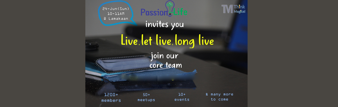 Book Online Tickets for Live, let live and Long live - A Call fr, Hyderabad.  This is a call for everyone who wants to become part of our core team for all our upcoming events.Over the past five years, our PAL group has grown to more than 1200 members. Now that, we are back and planning to organize more purposeful and pr