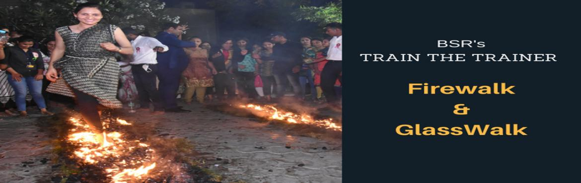 Book Online Tickets for BSRS Train The Trainer Programme  on Gla, Delhi. BSR'S Train The Trainer on Glasswalk and Firewalk along with 4 other bonus breakthrough Activities: Do you want to learn a niche skill that can make your training career outstanding ? Are you bored of giving training on the same topics of commu