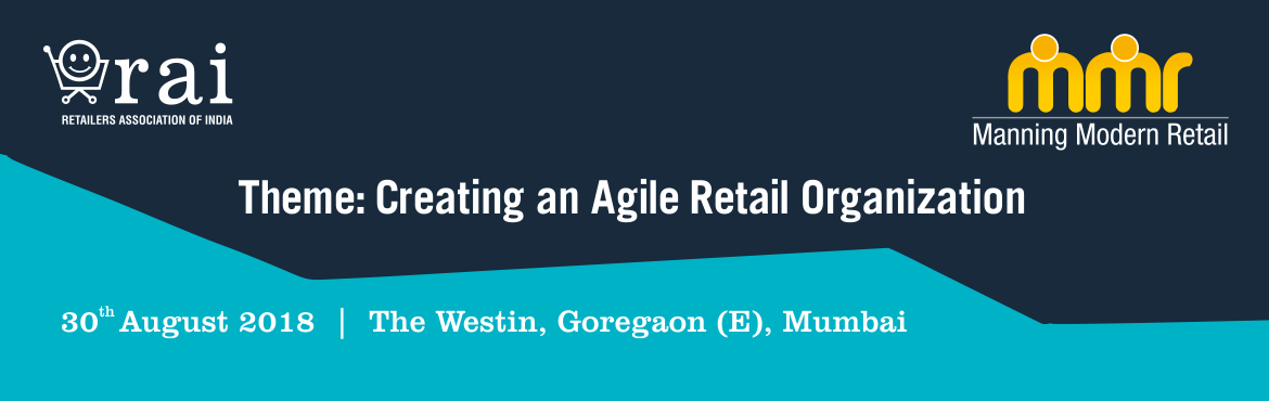 Book Online Tickets for Manning Modern Retail (MMR) 2018, Mumbai. RAI is organizing its 12th Annual HR Conclave – Manning Modern Retail (MMR 2018) on 30th August 2018 at Westin, Mumbai. RAI's HR Conclave, Manning Modern Retail (MMR) is the platform, where various stakeholders of the retail industry come