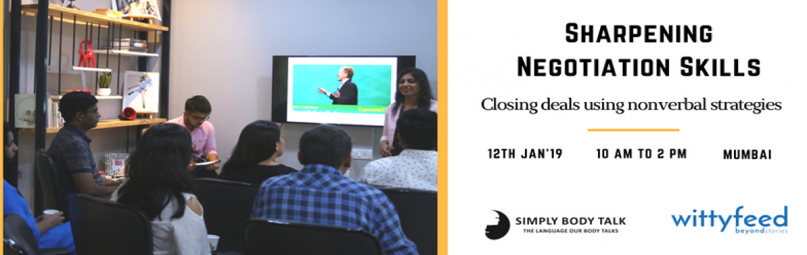 Book Online Tickets for Sharpening Negotiation Skills, Mumbai.   Objective: We aim to equip negotiators with the crucial skill set of negotiating with the correct nonverbals and understanding counterpart's intentions by reading their body signals in real time.   Who this is for: Executi