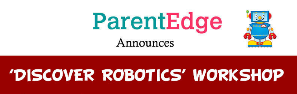 Book Online Tickets for Discover Robotics Workshop, Bangalore.    ParentEdge announces \'\'DISCOVER ROBOTICS\' WORKSHOP  FOR CHILDREN 6 TO 11 YEARS  On 24th June, Sunday- 10 am to 1 pm  Children will build their own Robot and take it home.  Tiny Tot Robotic Star  A