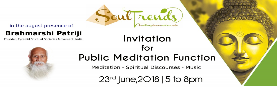 Book Online Tickets for Invitation for Public Meditation - Free, Bengaluru. Invitation for Public Meditation Function  Meditation - Spiritual Discourses - Music On the Occasion of 3rd Anniversary of SoulTrends Pyramid Meditation Studio in the presence of Sri Sri Brahmarshi Patriji,  Founder of Pyramid Spiritual Societie