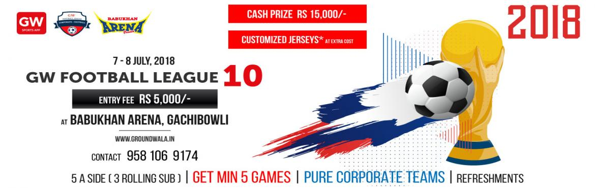 Book Online Tickets for GW FOOTBALL LEAGUE 10, Hyderabad.   Highlights & Format of the tournament:   1. Total Cash Prize of Rs 15,000/- 2. Get min 5 games. 3. Customized Kit* 4. Pure Corporate teams only.5. 25 min game ( 11-3-11)   General Rules:   5 a side plus 3 rolling substitutio